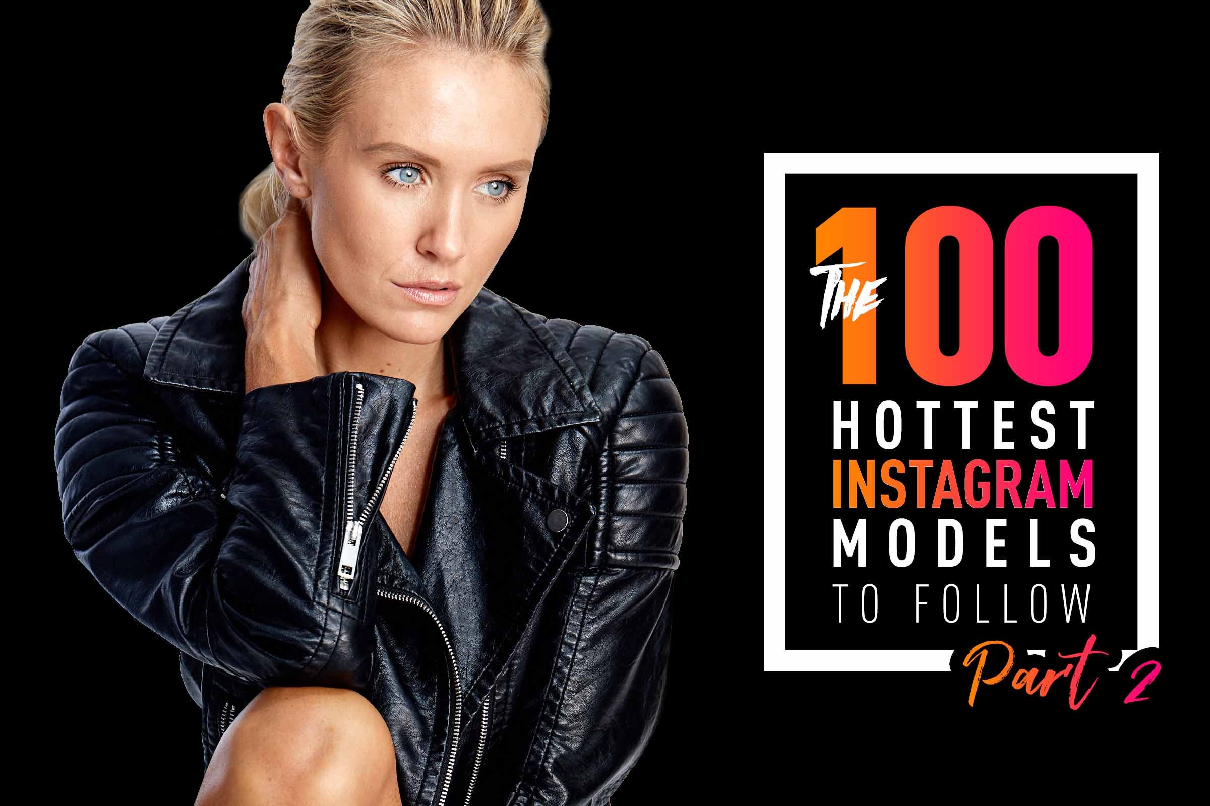 100 Hottest Instagram Models to Follow - Part 2 - SWAGGER Magazine